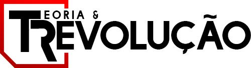Teoria e Revolução - Teoria e Práxis revolucionárias